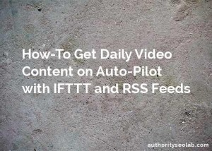 Autopilot Daily Video Content with YouTube RSS Feeds and IFTTT