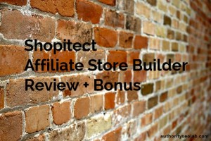 Shopitect Affiliate Store Builder Review + Bonus