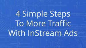 4 Simple Steps To More Traffic With InStream Ads